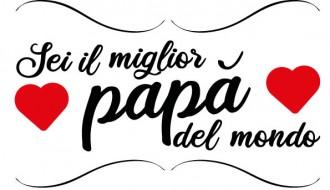 Sei il miglior papà del mondo